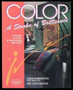 Color a stroke of brilliance, a guide to color & decorating with paint, Leslie Harrington with Joan Mackie, Benjamin Moore Paints, Benjamin Moore & Co., Montvale, New Jersey