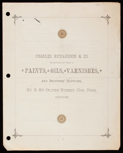 Circular, Charles Richardson & Co., manufacturers and dealers in paints, oils, varnishes and painters' supplies, 85 & 89 Oliver Street, corner High, Boston, Mass.