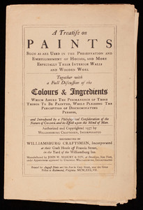Treatise on paints, such as are used in the preservation and embellishment of houses, and more especially their interior walls and wooden work : together with a full discussion of the colours & ingredients which assure the permanence of those things to be painted, while pleasing the perception of discriminating persons, and introduced by a philosophical consideration of the nature of colour and its effect upon the mind of man, distributed by Williamsburg Craftsmen, Inc. at their Craft House off Francis Street, in the yard of the Williamsburg Inn, Colonial Williamsburg, Virginia
