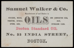 Trade card, Samuel Walker & Co., manufacturers of and dealers in oil and lubricating oils, Boston Standard Oil, No. 33 India Street, Boston, Mass.