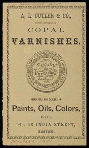 Trade card, A.L. Cutler & Co., manufactureres of copal varnishes, importers and dealers in paints, oils, colors, etc., No. 43 India Street, Boston, Mass.