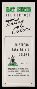 Bay State All Purpose Tinting Color, 20 strong easy-to-mix colors, made by Wadsworth, Howalnd & Co., 141 Federal Street, Boston, Mass.