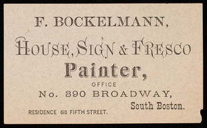 Trade card, F. Bockelmann, house, sign & fresco painter, office No. 390 Broadway, South Boston, Mass.