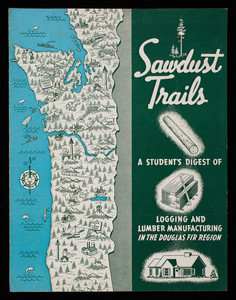 Sawdust trails, a student's digest of logging and lumber manufacturing in the Douglas fir region, published by West Coast Lumbermen's Association, 364 Stuart Building, Seattle, Washington