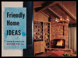 Friendly home ideas, featuring the products of the Western pine mills, Western Pine Association, Yeon Bldg., Portland, Oregon