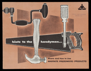 Hints to the handyman, where and how to use Masonite Presdwood Products, Masonite Corporation, Masonite Building, 29 North Wacker Drive, Chicago, Illinois