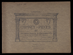 Chimney-pieces, supplement no. 2, by Jacobson Mantel & Ornament Co., 322-324 East 44th Street, New York, New York