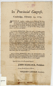 In Provincial Congress, Cambridge, February 14, 1775 : Whereas it appears necessary for the Defence of the Lives, Liberties and Properity, of the inhabitants of this Province, that this Congress on first day of their next Session, should be made fully acquainted with the number and Military Equipments of the Militia, and Minute Men in this Province...