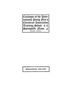 Sixteenth Annual Catalogue of the International Young Men's Christian Association Training School, 1900-1901