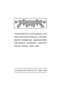 Eighteenth Catalogue of the International Young Men's Christian Assocation Training School, 1902-1903