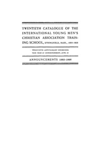 Twentieth Catalogue of the International Young Men's Christian Assocation Training School, 1904-1905