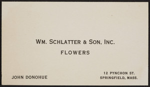 Business card for John Donohue, Wm. Schlatter & Son, Inc., flowers, 12 Pynchon Street, Springfield, Mass., undated