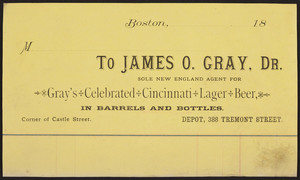Billhead for Gray's Celebrated Cincinnati Lager Beer, James O. Gray, Dr., depot, 388 Tremont Street, corner of Castle Street, Boston, Mass., ca. 1800