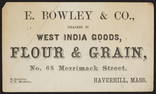 Trade card for E. Bowley & Co., West India goods, flour & grain trade card, No. 68 Merrimack Street, Haverhill, Mass., undated