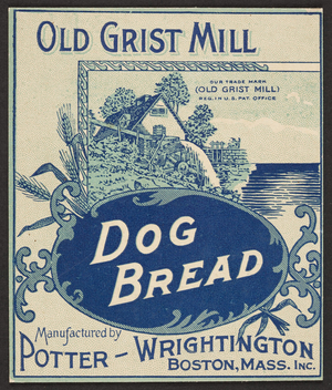 Old Grist Mill Dog Bread, Potter-Wrightington Inc., Boston, Mass., undated