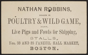 Trade card for Nathan Robbins, poultry & wild game, Nos. 33 and 35 Faneuil Hall Market, Boston, Mass., undated