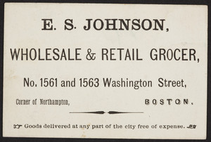 Trade card for E.S. Johnson, wholesale & retail grocer, 1561 and 1563 Washington Street, Boston, Mass., undated