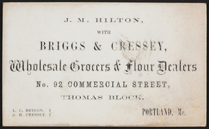 Business card for J.M. Hilton, Briggs & Cressey, wholesale grocers & flour dealers, No. 92 Commercial Street, Thomas Block, Portland, Maine, undated
