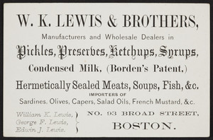 Trade card for W.K. Lewis & Brothers, manufacturers and wholesale dealers in pickles, preserves, ketchups, syrups, No. 93 Broad Street, Boston, Mass., undated