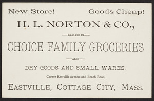 Trade card for H.L. Norton & Co., choice family groceries, corner Eastville Avenue and Beach Road, Eastville, Cottage City, Mass., undated