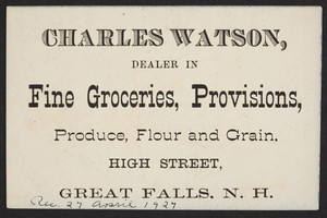 Trade card for Charles Watson, fine groceries, provisions, High Street, Great Falls, New Hampshire, undated