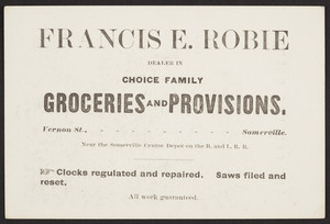 Trade card for Francis E. Robie, choice family groceries and provisions, Vernon Street, Somerville, Mass., undated