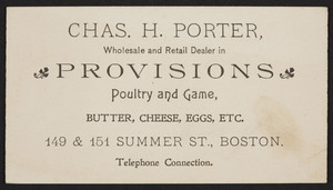 Trade card for Chas H. Porter, provisions, 149 & 151 Summer Street, Boston, Mass., undated