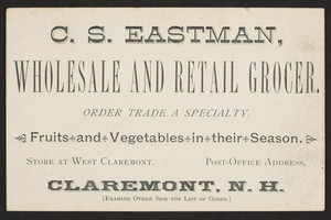 Trade card for C.S. Eastman, wholesale and retail grocer, West Claremont, Claremont, New Hampshire, undated