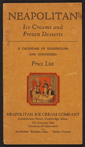 Neapolitan Ice Cream Company ice creams and frozen desserts, a calendar of suggestions and condensed price list, Neapolitan Ice Cream Company, Landsdowne Street, Cambridge, Mass., undated