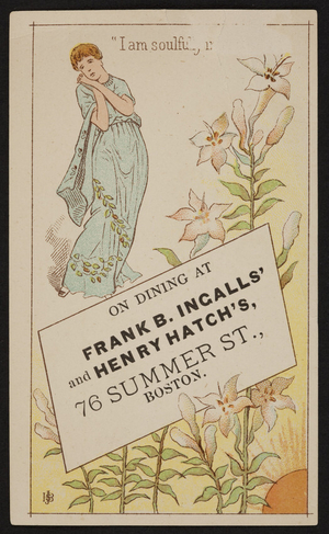 Trade card for Frank B. Ingalls' and Henry Hatch's, restaurant, 76 Summer Street, Boston, Mass., undated