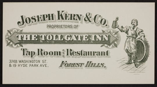 Trade card for The Toll Gate Inn, Tap Room and Restaurant, Joseph Kern & Co., 3748 Washington Street & 19 Hyde Park Avenue, Forest Hills, Mass., undated