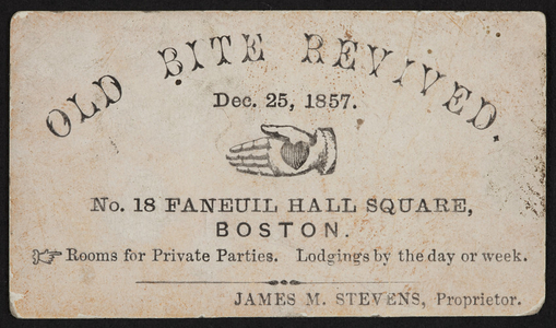 Trade card for the Old Bite Revived, lodging house, James M. Stevens, proprietor, No.18 Faneuil Hall Square, Boston, Mass., December 25, 1857