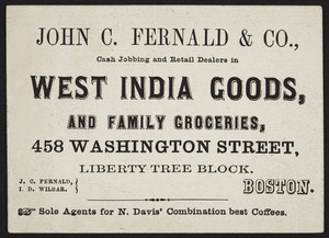 Trade card for John C. Fernald & Co., West India goods and family groceries, 458 Washington Street, Liberty Tree Block, Boston, Mass., undated