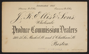 J.R. Ellis & Sons, produce commission dealers, 50 & 51 South Market Street and 3 Chatham Street, Boston, Mass., undated