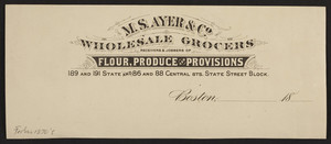 Billhead for M.S. Ayer & Co., wholesale grocers, 189 and 191 State Street and 86 and 88 Central Streets, State Street Block, Boston, Mass., 1800s