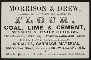 Trade card for Morrison & Drew, flour, coal, lime & cement, Old Yellow Store, Skowhegan, Maine, undated