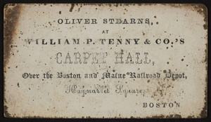Trade card for Oliver Stearns, William P. Tenny & Co.'s Carpet Hall, over the Boston and Maine Railroad Depot, Haymarket Square, Boston, Mass., undated