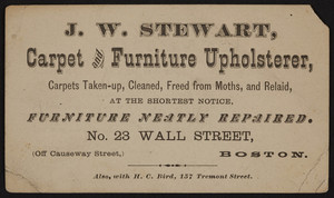 Trade card for J.W. Stewart, carpet and furniture upholsterer, No. 23 Wall Street, off Causeway Street, Boston, Mass., undated