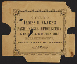 Label for James G. Blake's Fashionable Upholstery, Looking-Glass & Furniture Establishment, Cornhill & Washington Street, Boston, Mass., undated