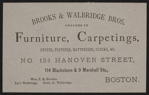Trade card for Brooks & Walbridge Bros., dealers in furniture, carpetings, No. 151 Hanover Street, 114 Blackstone & 9 Marshall Streets, Boston, Mass., undated