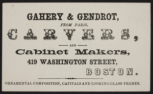 Trade card for Gahery & Gendrot, carvers and cabinet makers, 419 Washington Street, Boston, Mass., undated