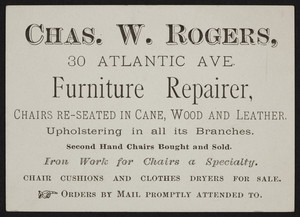 Trade card for Chas. W. Rogers, furniture repairer, 30 Atlantic Avenue, Boston, Mass., undated