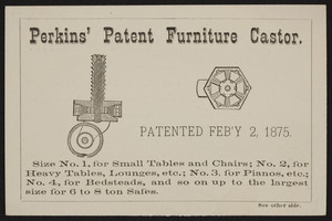 Trade cards for Perkins' Patent Furniture Castor, Wm. A. Perkins, No. 20 Peabody Street, Salem, Mass., undated