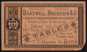 Trade card for Bardwell, Anderson & Co., manufacturers of centre pillar extension, library and work tables, 81 Bristol Street, Boston, Mass., undated