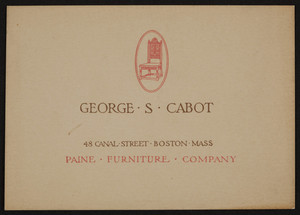 Business card for George S. Cabot, Paine Furniture Company, 48 Canal Street, Boston, Mass., undated
