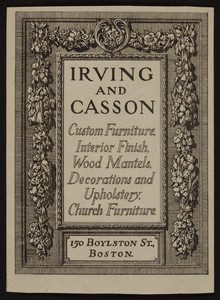 Trade card for Irving and Casson, custom furniture, interior finish, wood mantels, decorations and upholstery, church furniture, 150 Boylston Street, Boston, Mass., undated