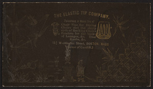 Trade card for The Elastic Tip Company, patentees and manufacturers of chair tips for dining chairs and the sharp ends of rocking chairs, fenders for the backs of lounges, base knobs, 157 Washington Street, corner of Cornhill, Boston, Mass., undated