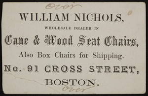 Trade card for William Nichols, wholesale dealer in cane & wood seat chairs, No. 91 Cross Street, Boston, Mass., undated