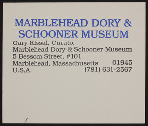 Business card for Gary Kissal, curator, Marblehead Dory & Schooner Museum, 5 Bessom Street, #101, Marblehead, Mass., undated