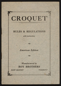 Croquet rules & regulations with instructions, American edition, manufactured by Roy Brothers, East Barnet, Vermont, undated